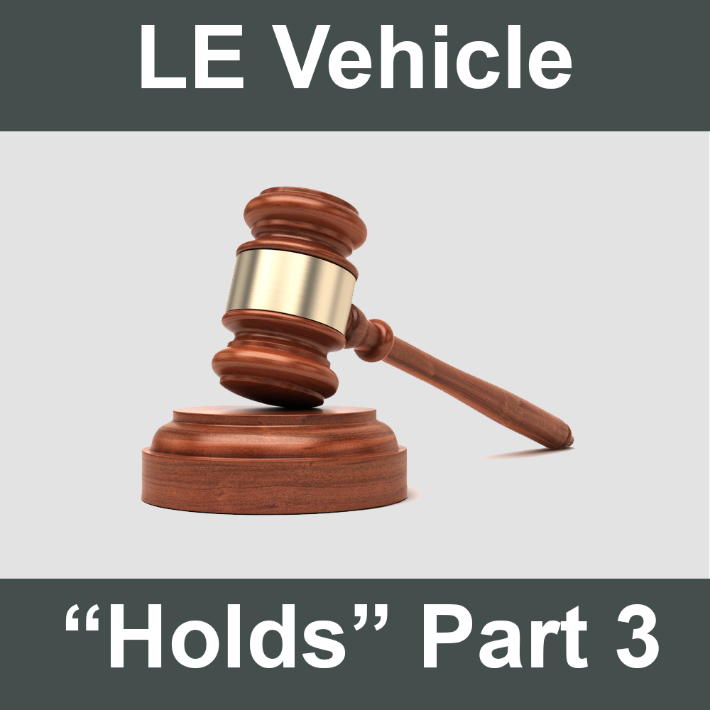 Law Enforcement Vehicle Holds: Part III