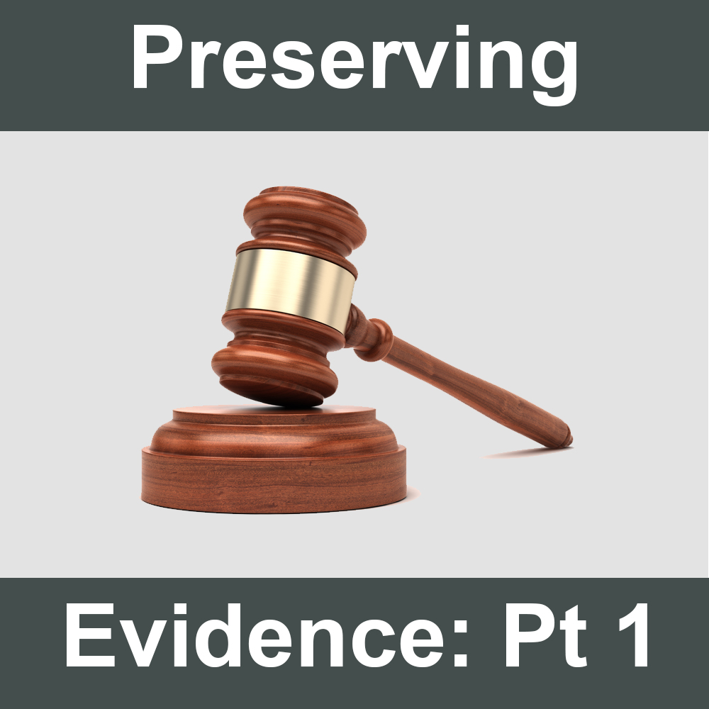Preserving Evidence: Part 1